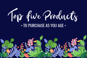 Top Five Products to Purchase as You Age Article Thumbnail